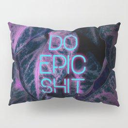 Do Epic Shit Neon Version Pillow Sham