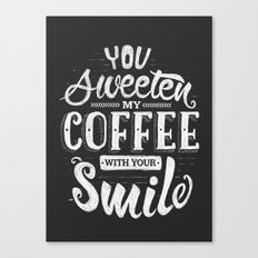 You sweeten my coffee with your smile Canvas Print