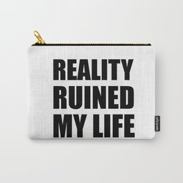 Reality Ruined My Life Carry-All Pouch