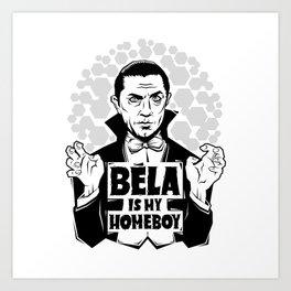 Bela Is My Homeboy Art Print