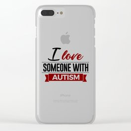 I Love Someone With Autism Clear iPhone Case
