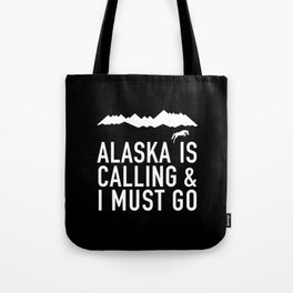 Alaska Is Calling And I Must Go Tote Bag