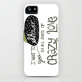 I Want To Shower You In All Sorts Of Crazy Love iPhone Case