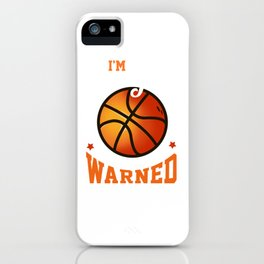 I'm The Girl Your Coach Warned You About Basketball iPhone Case