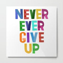 Never Ever Give Up Metal Print