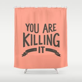 You Are Killing It Shower Curtain