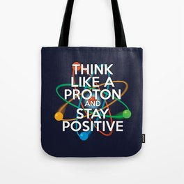 Think like a proton and stay positive Tote Bag