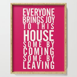 Home wall art typography quote, everyone brings joy to this house, some by coming, some by leaving Serving Tray