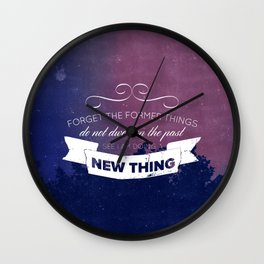 Forget the Past - Isaiah 43:18-19 Wall Clock