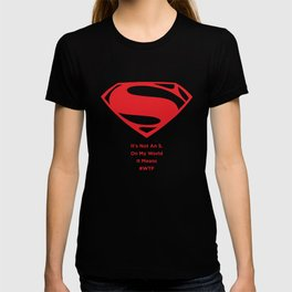 Superman : It's Not An S. On My World It Means #WTF T-shirt