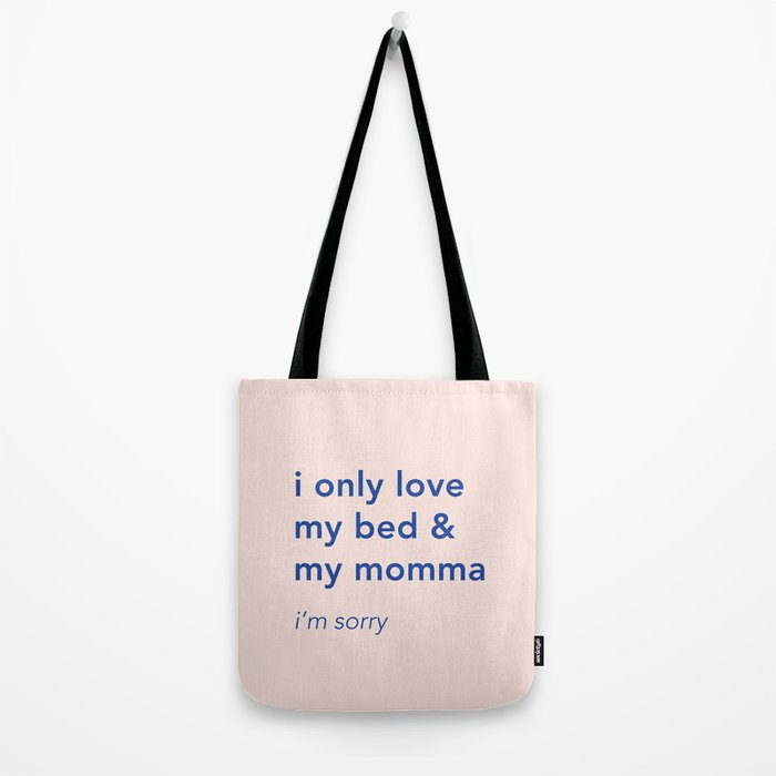 i only love my bed and my momma Tote Bag