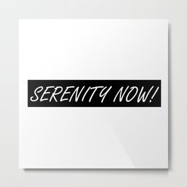 Seinfeld's George Costanza and SERENITY NOW! Metal Print