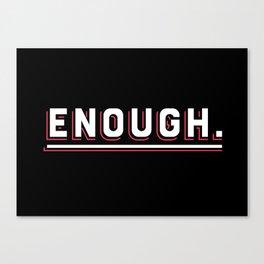 Enough Canvas Print