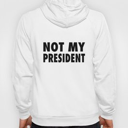 Not My President Anti Trump Protest Rally Democrat Political Tee Trum Hoody
