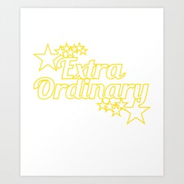 """""""Extraordinary"""" tee perfect for awesome people like you! Makes an awesome gift to your family too! Art Print"""