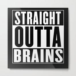 Straight Outta  Brains Metal Print