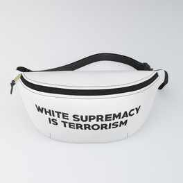 white supremacy is terrorism Fanny Pack
