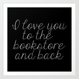 I Love You To The Bookstore And Back (inverted) Art Print