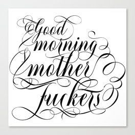 Good morning mother fuckers (black text) Canvas Print