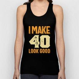 I Make 40 Look Good 40th Birthday Gift Unisex Tank Top