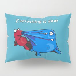 Everything is fine Pillow Sham