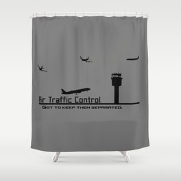 Air Traffic Control - Got to keep them Separated  Shower Curtain