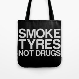 Smoke Tyres Not Drugs  Tote Bag
