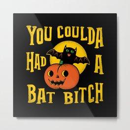 You Coulda Had A Bat B Metal Print