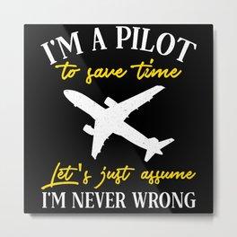 I'm A Pilot To Save Time Just Assume Metal Print