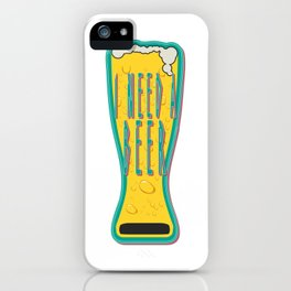 i need beer - I love beer iPhone Case
