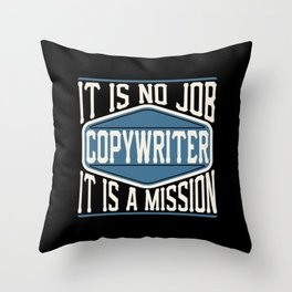 Copywriter  - It Is No Job, It Is A Mission Throw Pillow