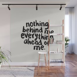 NOTHING BEHIND ME EVERYTHING AHEAD OF ME black and white motivational typography inspirational quote Wall Mural