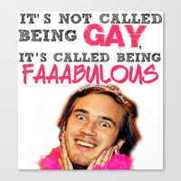 pewdiepie Canvas Prints featuring It's not called being gay, it's called being faaaaabulous by heavenlyinferno