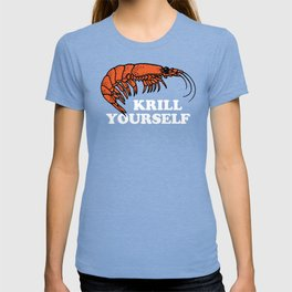 Krill Yourself T-shirt