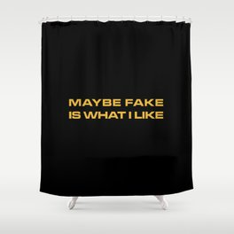 Maybe Fake Is What I Like Shower Curtain