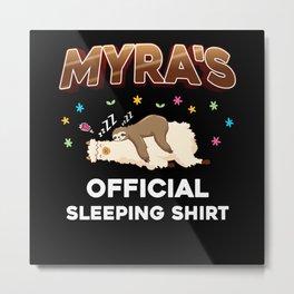 Myra Name Gift Sleeping Shirt Sleep Napping Metal Print