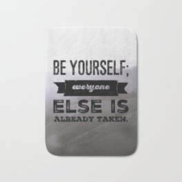 Be Yourself ; everyone else is already taken Bath Mat
