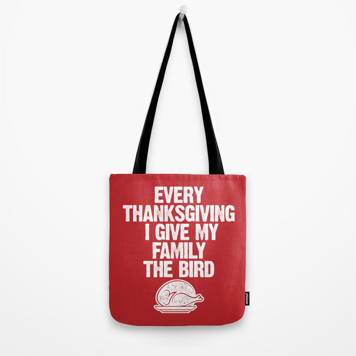 Every Thanksgiving I Give My Family The Bird Tote Bag