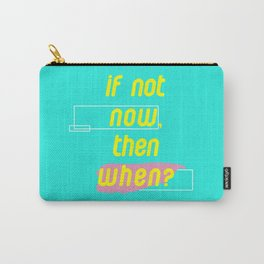If Not Now Then When Carry-All Pouch