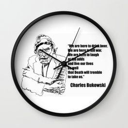We Are Here to Drink Beer Bukowski Quote Wall Clock