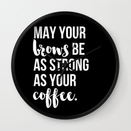 May Your Brows Be as Strong as Your Coffee Wall Clock
