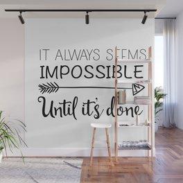 It Always seems Impossible Until Yo Do Wall Mural