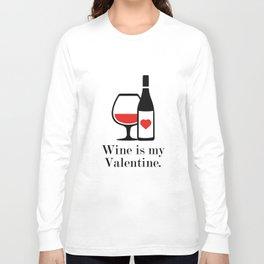 Wine Is My Valentine Long Sleeve T-shirt