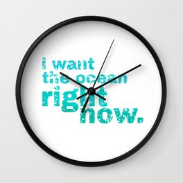 I WANT THE OCEAN - right now Wall Clock