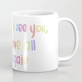 Every time I see you Coffee Mug