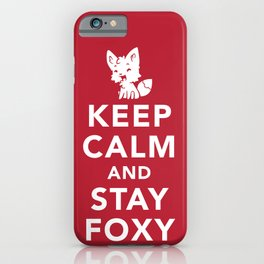 Keep Calm And Stay Foxy iPhone Case