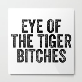Eye Of The Tiger Bitches Metal Print