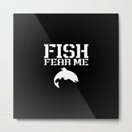 Fish Fear Me Funny Fishing Metal Print