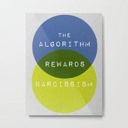 The Algorithm Rewards Narcissism Metal Print