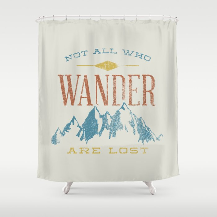 Exceptionnel Not All Who Wander Are Lost Shower Curtain
